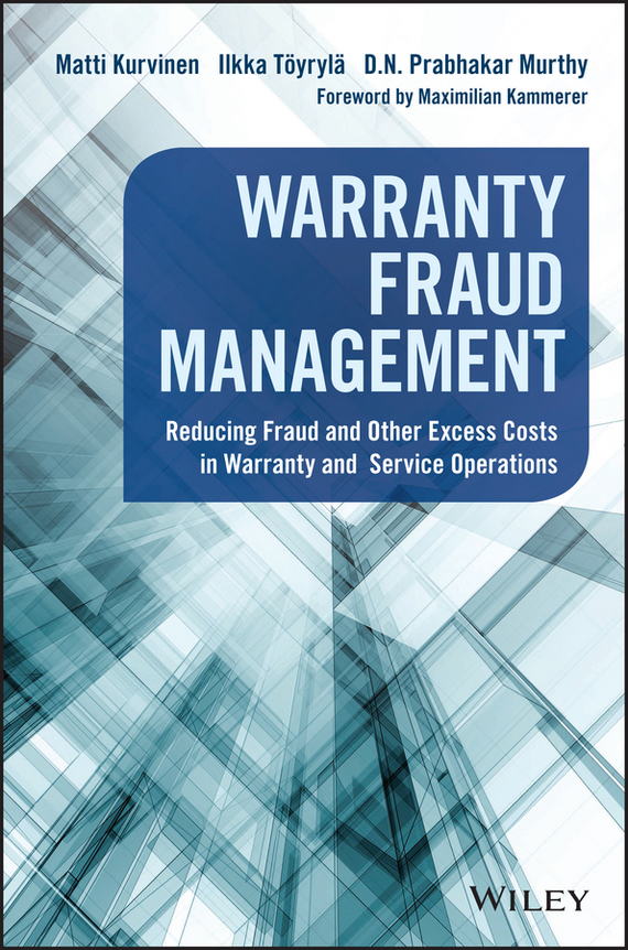 Matti Kurvinen Warranty Fraud Management. Reducing Fraud and Other Excess Costs in Warranty and Service Operations howard r davia management accountant s guide to fraud discovery and control