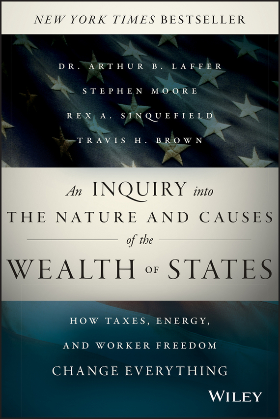 Stephen  Moore An Inquiry into the Nature and Causes of the Wealth of States. How Taxes, Energy, and Worker Freedom Change Everything гель nivea nivea ni026lwviu43