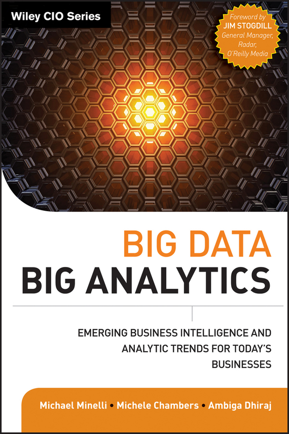 Michael  Minelli Big Data, Big Analytics. Emerging Business Intelligence and Analytic Trends for Today's Businesses tony boobier analytics for insurance the real business of big data
