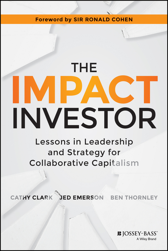 Jed  Emerson The Impact Investor. Lessons in Leadership and Strategy for Collaborative Capitalism frances hesselbein my life in leadership the journey and lessons learned along the way