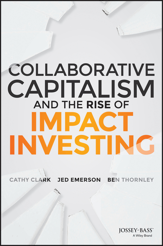 Jed  Emerson Collaborative Capitalism and the Rise of Impact Investing lavi mohan r the impact of ifrs on industry