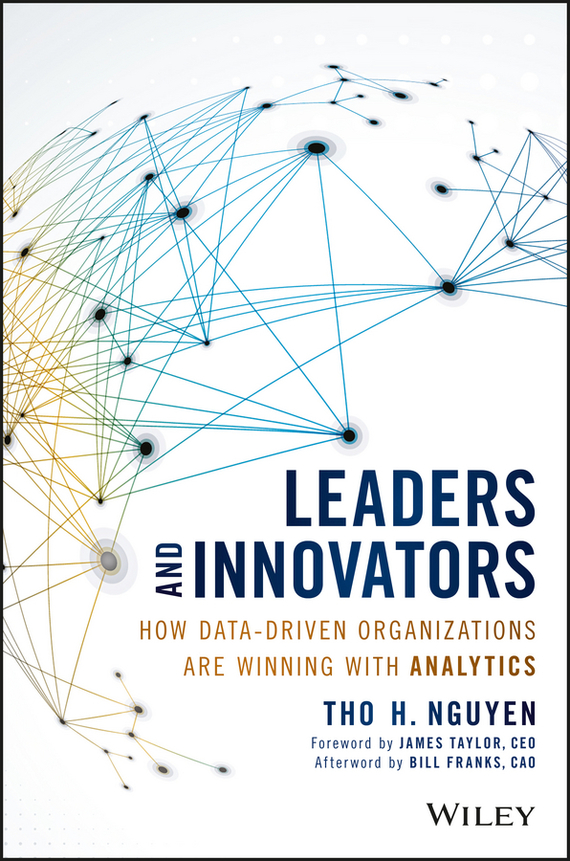 James  Taylor Leaders and Innovators. How Data-Driven Organizations Are Winning with Analytics tony boobier analytics for insurance the real business of big data