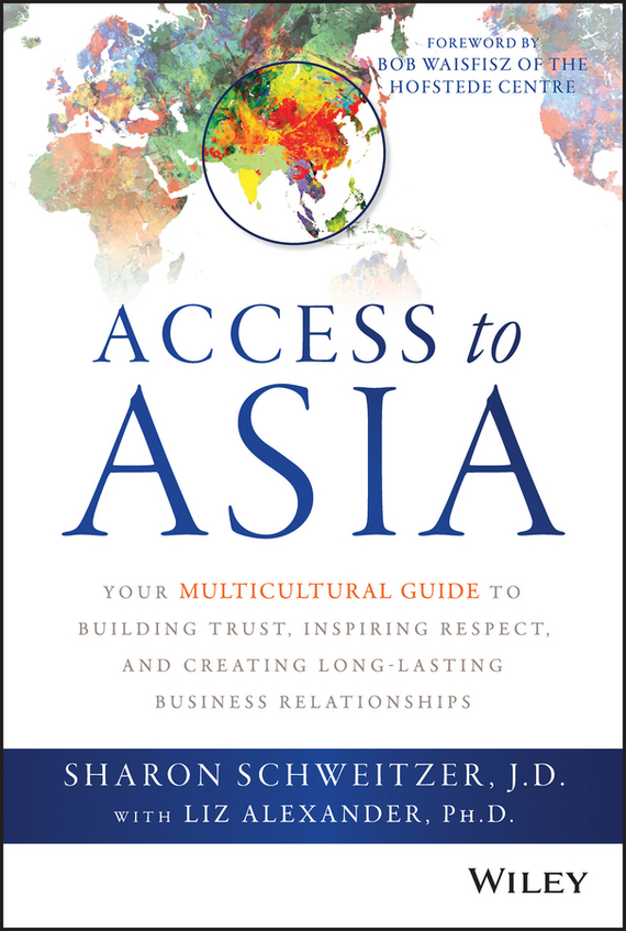 Sharon Schweitzer Access to Asia. Your Multicultural Guide to Building Trust, Inspiring Respect, and Creating Long-Lasting Business Relationships