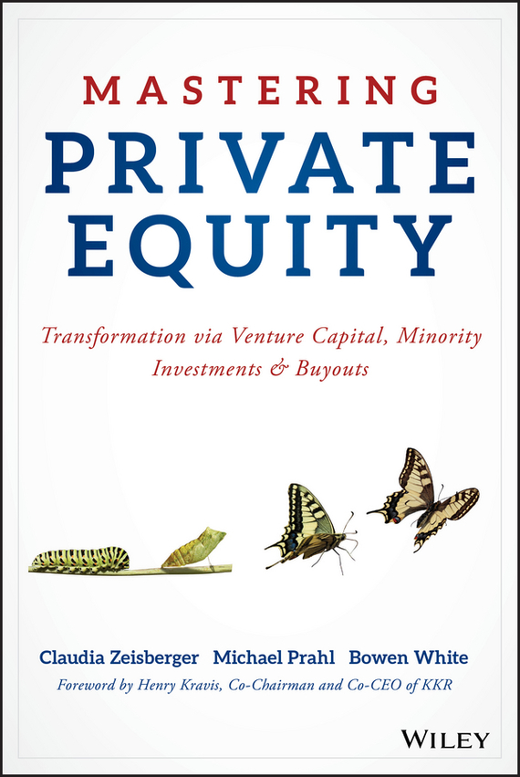 Bowen White Mastering Private Equity. Transformation via Venture Capital, Minority Investments and Buyouts prahl michael mastering private equity