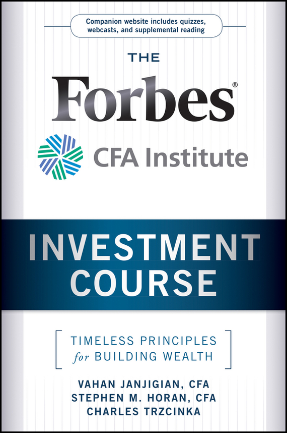 Vahan Janjigian The Forbes / CFA Institute Investment Course. Timeless Principles for Building Wealth moorad choudhry fixed income securities and derivatives handbook