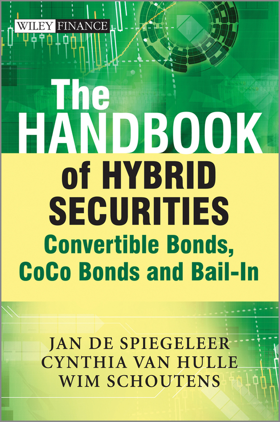 Wim Schoutens The Handbook of Hybrid Securities. Convertible Bonds, CoCo Bonds and Bail-In moorad choudhry fixed income securities and derivatives handbook