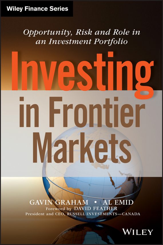 Gavin  Graham Investing in Frontier Markets. Opportunity, Risk and Role in an Investment Portfolio reid hoffman angel investing the gust guide to making money and having fun investing in startups