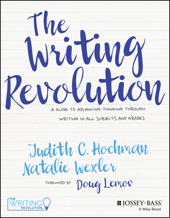 Doug  Lemov The Writing Revolution. A Guide to Advancing Thinking Through Writing in All Subjects and Grades cynthia stackpole snyder a user s manual to the pmbok guide