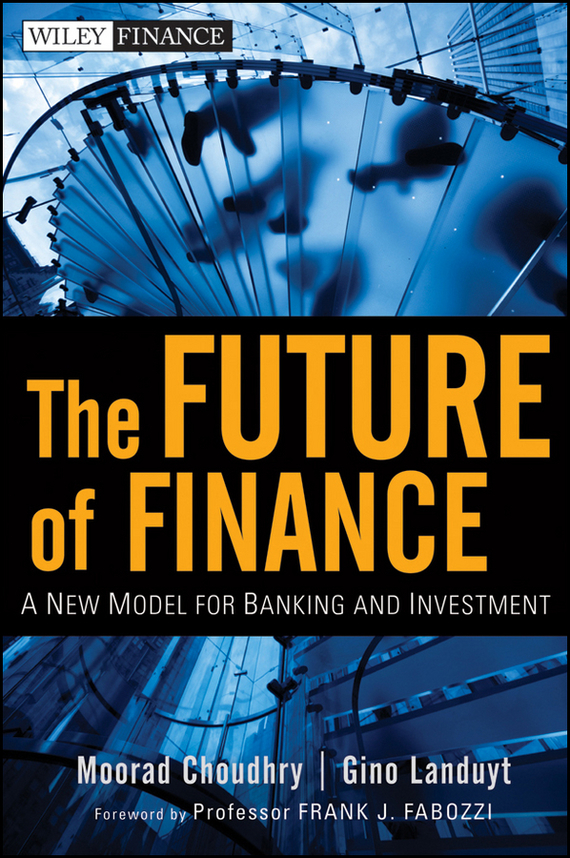 Moorad  Choudhry The Future of Finance. A New Model for Banking and Investment barbara weber infrastructure as an asset class investment strategies project finance and ppp