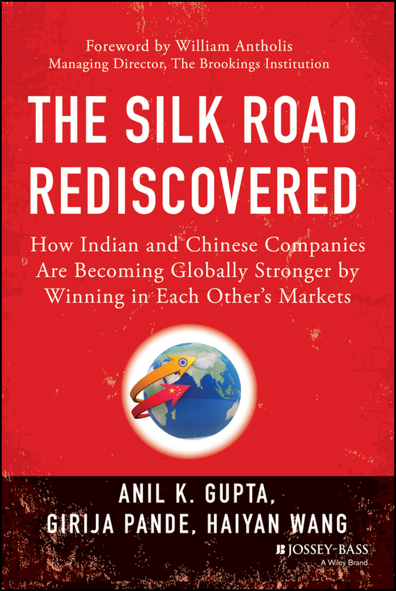 Haiyan  Wang The Silk Road Rediscovered. How Indian and Chinese Companies Are Becoming Globally Stronger by Winning in Each Other's Markets madhavan ramanujam monetizing innovation how smart companies design the product around the price