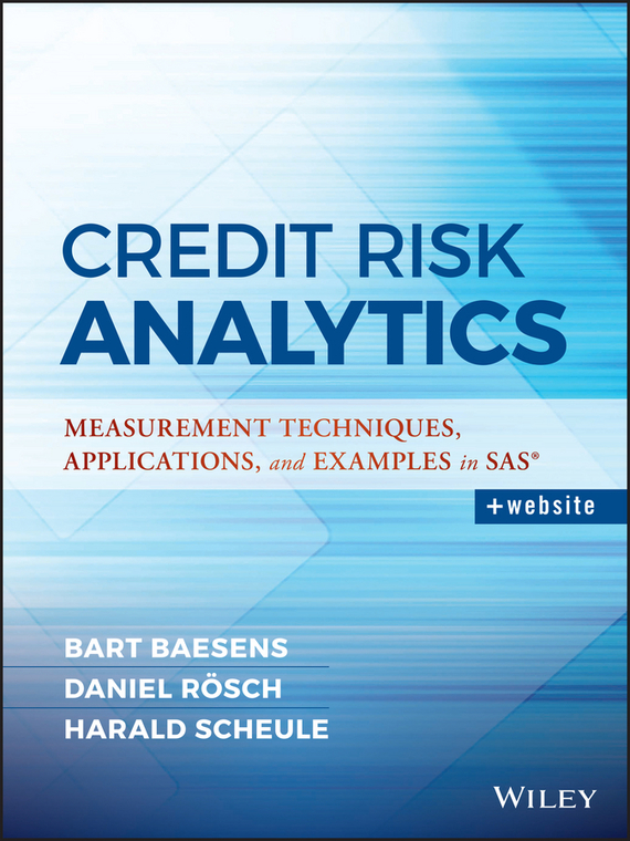 Bart Baesens Credit Risk Analytics. Measurement Techniques, Applications, and Examples in SAS credit risk management practices