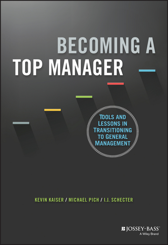 Kevin  Kaiser Becoming A Top Manager. Tools and Lessons in Transitioning to General Management duncan bruce the dream cafe lessons in the art of radical innovation