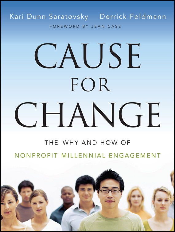 Derrick  Feldmann Cause for Change. The Why and How of Nonprofit Millennial Engagement randy pennington make change work staying nimble relevant and engaged in a world of constant change