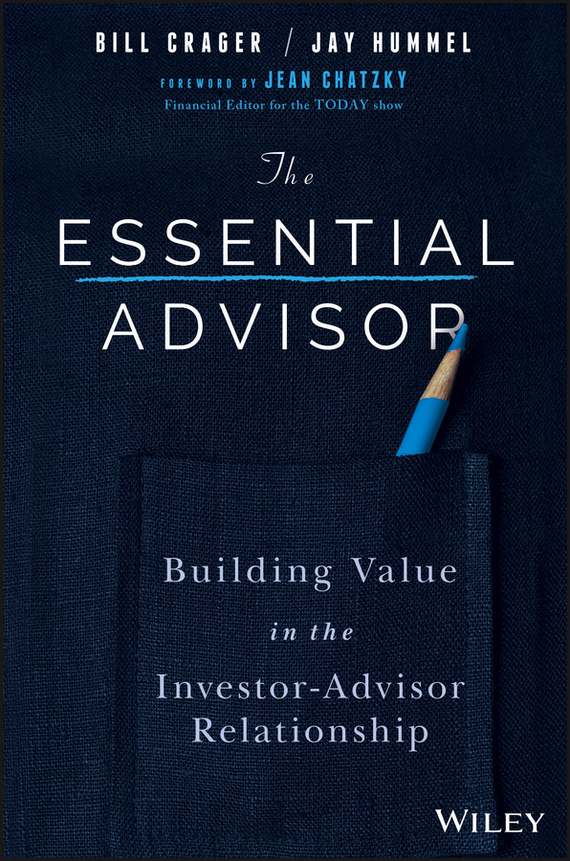 Jay  Hummel The Essential Advisor. Building Value in the Investor-Advisor Relationship david sr grau succession planning for financial advisors building an enduring business
