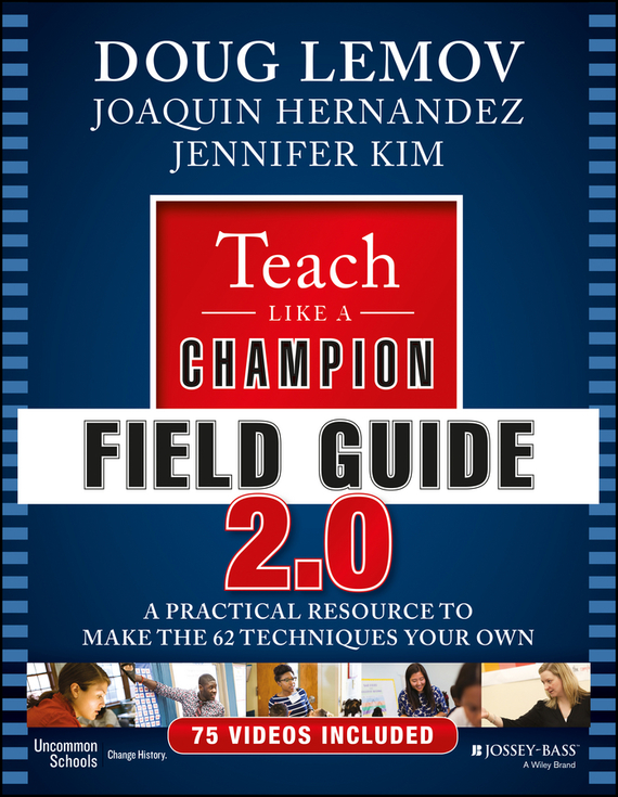 Doug Lemov Teach Like a Champion Field Guide 2.0. A Practical Resource to Make the 62 Techniques Your Own doug lemov the writing revolution a guide to advancing thinking through writing in all subjects and grades isbn 9781119364948