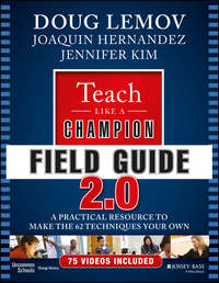 Doug  Lemov - Teach Like a Champion Field Guide 2.0. A Practical Resource to Make the 62 Techniques Your Own