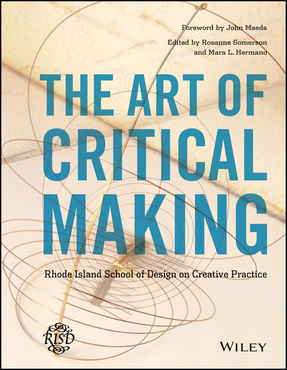 Mara  Hermano The Art of Critical Making. Rhode Island School of Design on Creative Practice leslie stein the making of modern israel 1948 1967