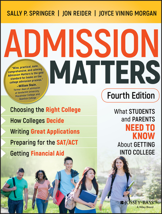 Jon Reider Admission Matters. What Students and Parents Need to Know About Getting into College