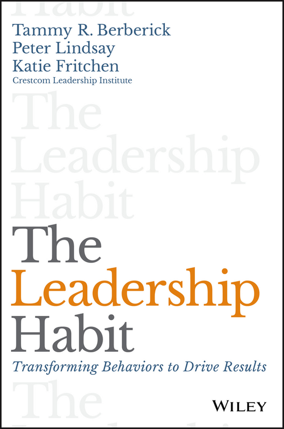 Peter Lindsay The Leadership Habit. Transforming Behaviors to Drive Results mastering leadership an integrated framework for breakthrough performance and extraordinary business results
