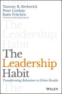 Peter  Lindsay - The Leadership Habit. Transforming Behaviors to Drive Results