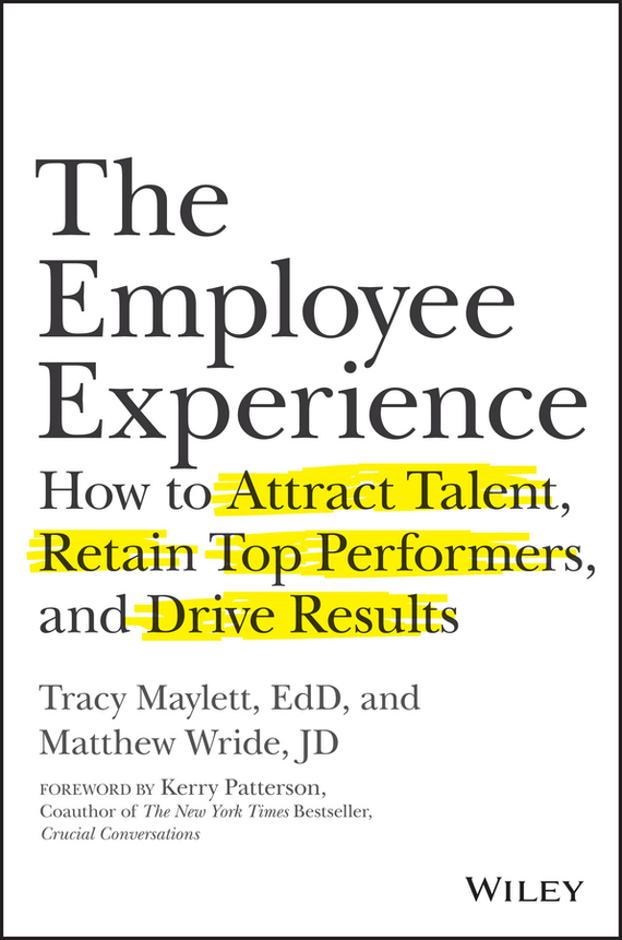 Kerry  Patterson The Employee Experience. How to Attract Talent, Retain Top Performers, and Drive Results like a virgin secrets they won t teach you at business school