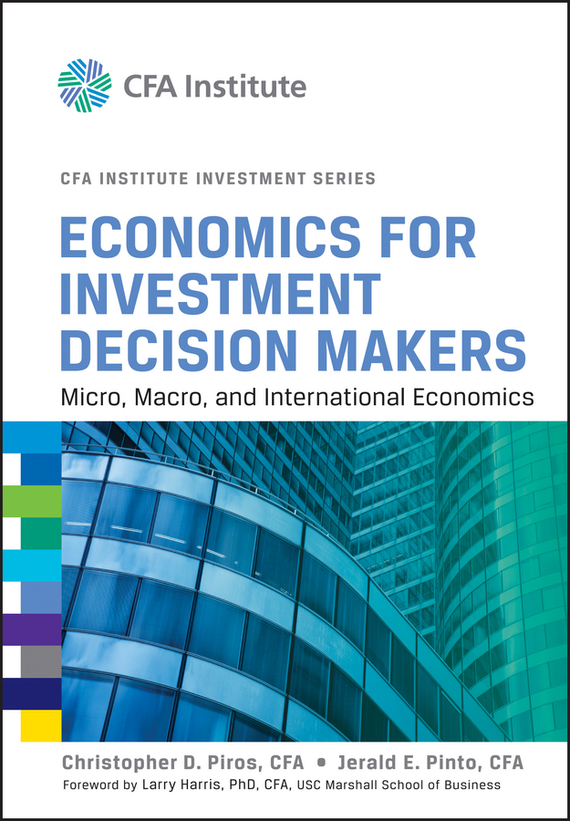 Larry  Harris Economics for Investment Decision Makers. Micro, Macro, and International Economics economics is your choice