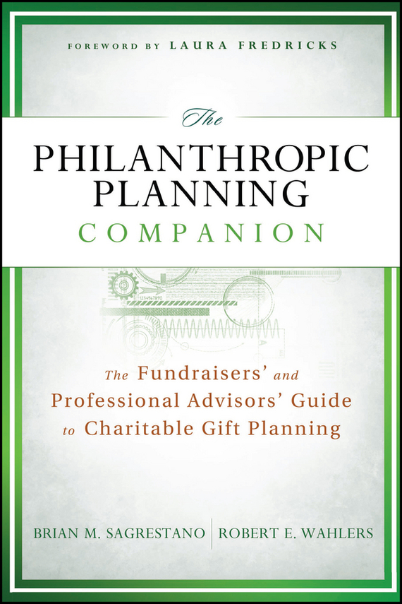 Laura  Fredricks The Philanthropic Planning Companion. The Fundraisers' and Professional Advisors' Guide to Charitable Gift Planning wayne talley k the blackwell companion to maritime economics