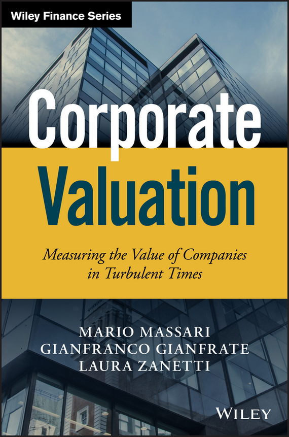 Mario Massari Corporate Valuation. Measuring the Value of Companies in Turbulent Times managing imaginary organizations a new perspectives on business