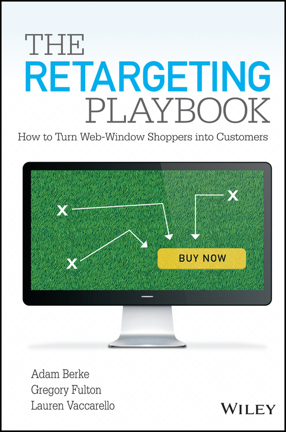 Lauren  Vaccarello The Retargeting Playbook. How to Turn Web-Window Shoppers into Customers weisberger lauren singles games the weisberger lauren
