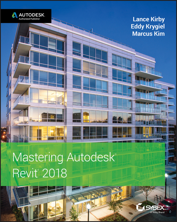 Eddy  Krygiel Mastering Autodesk Revit 2018 anna murray p the complete software project manager mastering technology from planning to launch and beyond