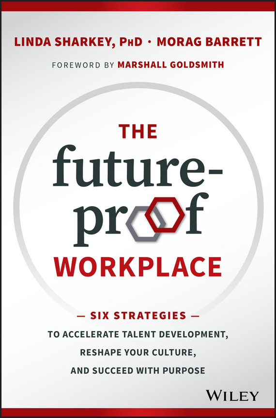 Marshall Goldsmith The Future-Proof Workplace. Six Strategies to Accelerate Talent Development, Reshape Your Culture, and Succeed with Purpose the future sound of london the future sound of london teachings from the electronic brain