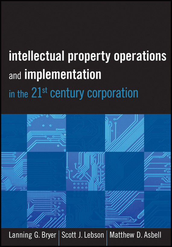 Matthew Asbell D. Intellectual Property Operations and Implementation in the 21st Century Corporation handbooks in operations research and management science simulation 13