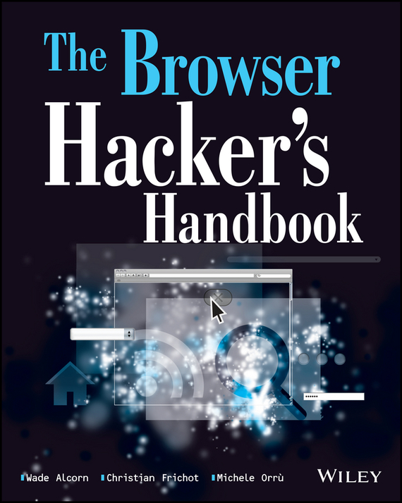 Wade  Alcorn The Browser Hacker's Handbook christopher hadnagy social engineering the art of human hacking