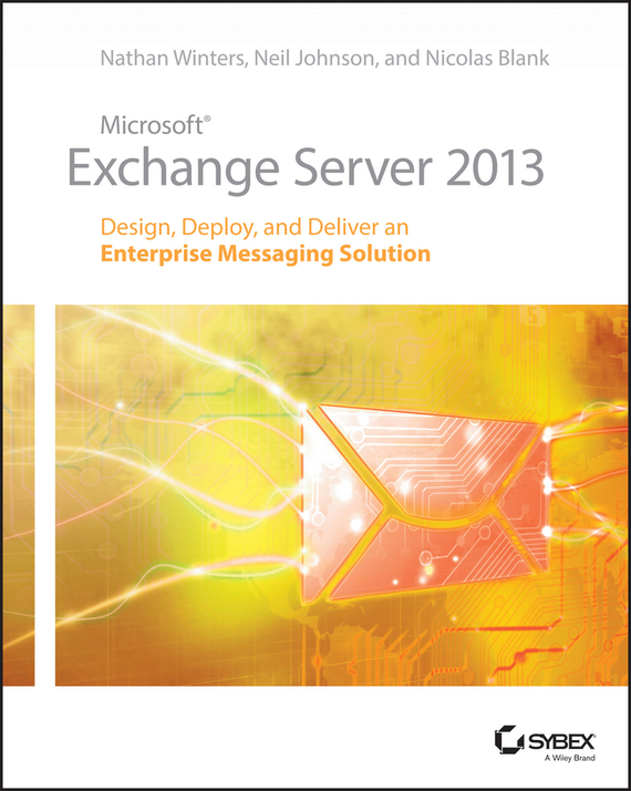 Neil  Johnson Microsoft Exchange Server 2013. Design, Deploy and Deliver an Enterprise Messaging Solution barry gerber mastering microsoft exchange server 2003