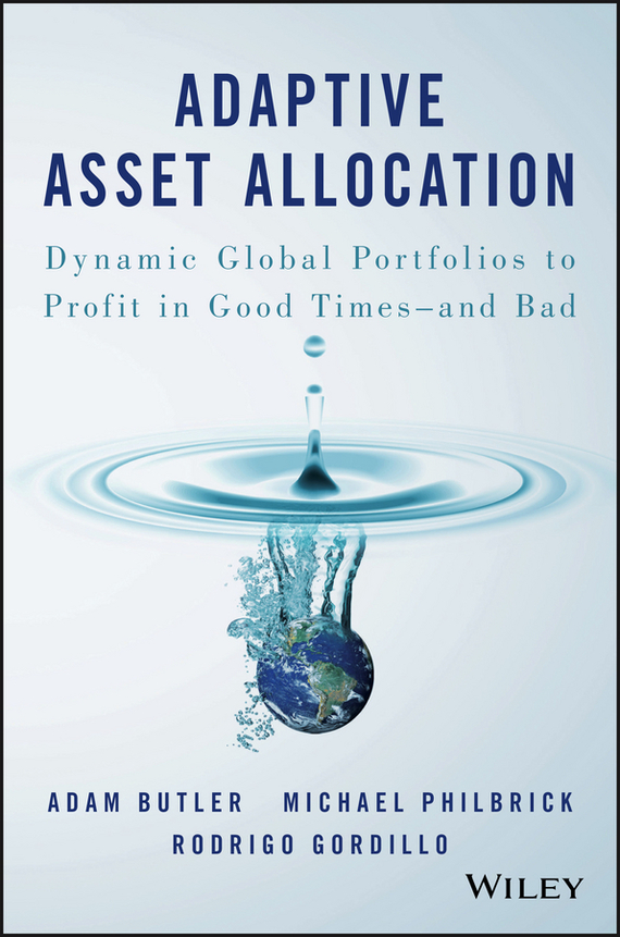 Adam  Butler Adaptive Asset Allocation. Dynamic Global Portfolios to Profit in Good Times - and Bad barbara weber infrastructure as an asset class investment strategies project finance and ppp