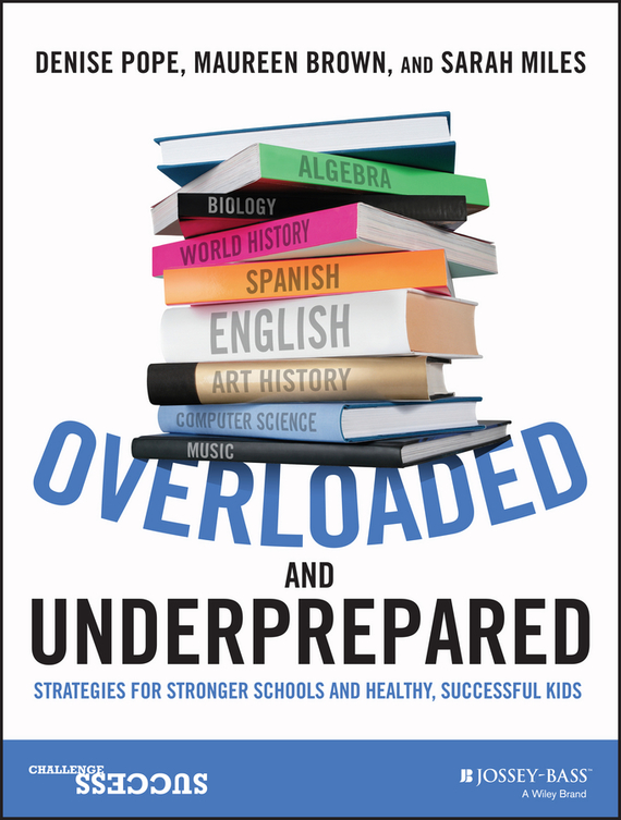 Sarah Miles Overloaded and Underprepared. Strategies for Stronger Schools and Healthy, Successful Kids bullies in schools a problem or a challenge