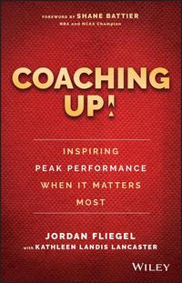 Jordan  Fliegel - Coaching Up! Inspiring Peak Performance When It Matters Most