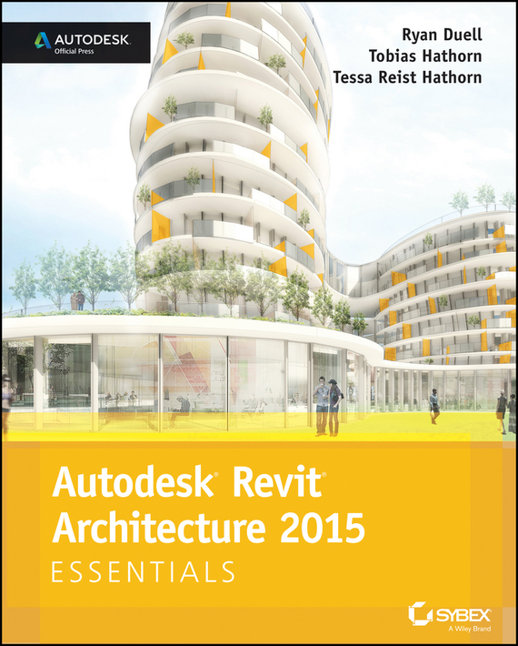 Autodesk Revit Architecture 2015 Essentials. Autodesk Official Press