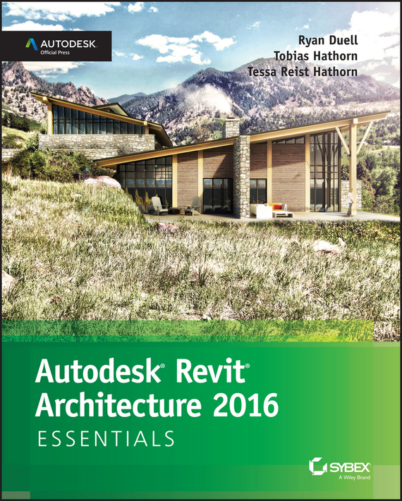 Autodesk Revit Architecture 2016 Essentials. Autodesk Official Press