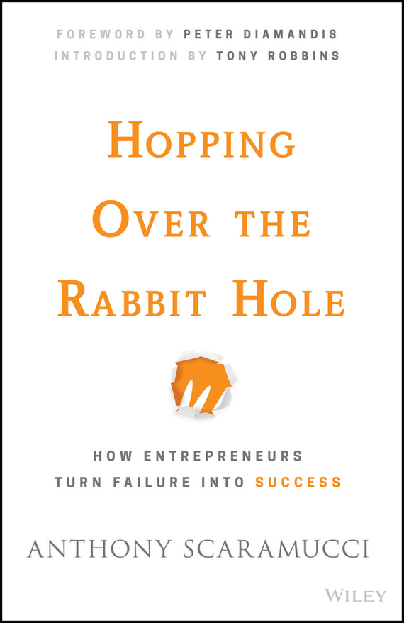 Anthony  Scaramucci Hopping over the Rabbit Hole. How Entrepreneurs Turn Failure into Success down the rabbit hole