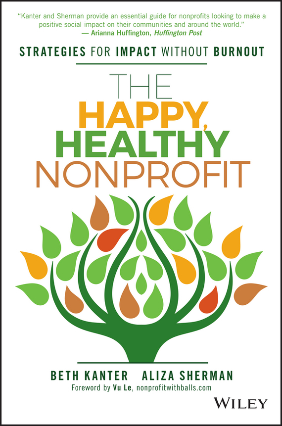 Beth  Kanter The Happy, Healthy Nonprofit. Strategies for Impact without Burnout organizational culture and school performance