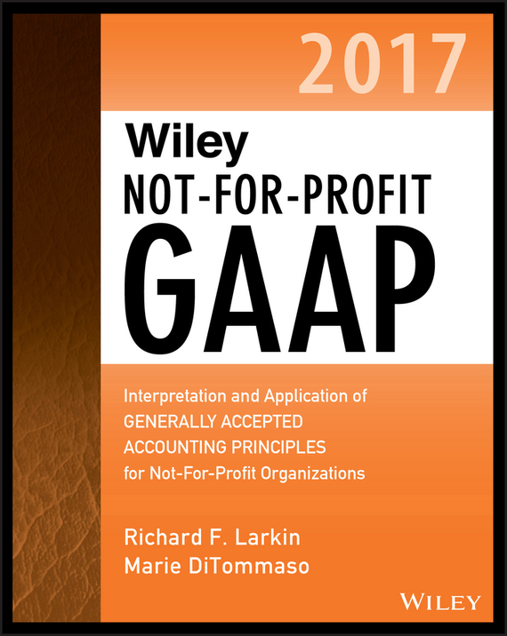 Warren Ruppel Wiley Not-for-Profit GAAP 2017. Interpretation and Application of Generally Accepted Accounting Principles wiley gaap 2000 for windows interpretation and application of generally accepted accounting principles network edition
