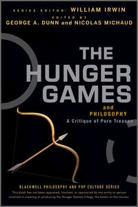 William  Irwin - The Hunger Games and Philosophy. A Critique of Pure Treason