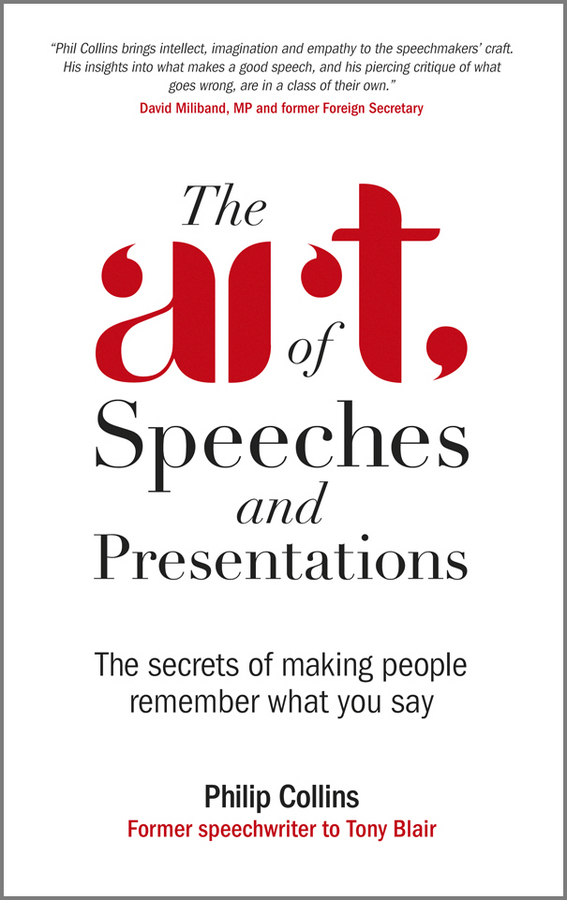 Philip Collins The Art of Speeches and Presentations. The Secrets of Making People Remember What You Say