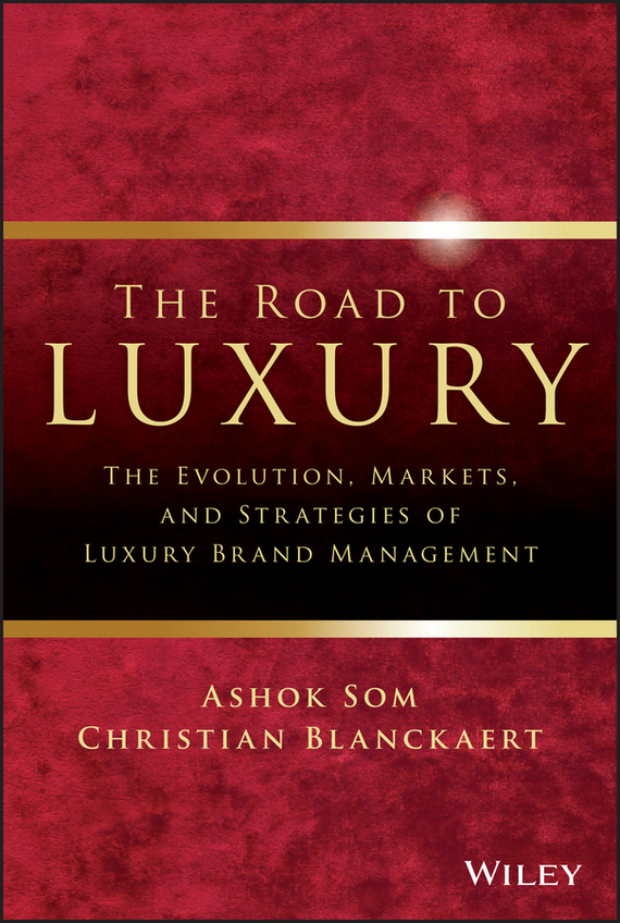 Ashok  Som The Road To Luxury. The Evolution, Markets and Strategies of Luxury Brand Management ripudaman singh bhupinder singh bhalla and amandeep kaur the hospitality industry