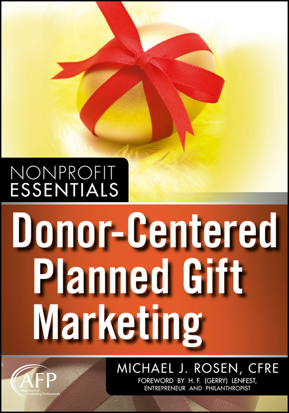 Michael Rosen J. Donor-Centered Planned Gift Marketing. (AFP Fund Development Series) planned preemptive vs delayed reactive focus on form