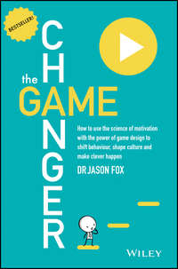 Jason  Fox - The Game Changer. How to Use the Science of Motivation With the Power of Game Design to Shift Behaviour, Shape Culture and Make Clever Happen