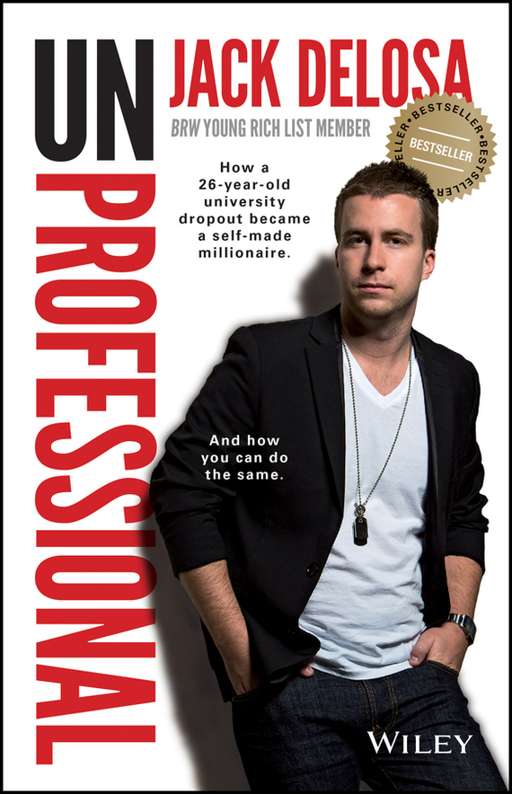 Jack  Delosa UnProfessional. How a 26-year-old University Dropout Became a Self-made Millionaire jack delosa unprofessional how a 26 year old university dropout became a self made millionaire