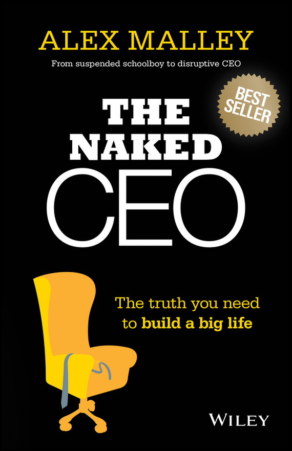 Alex  Malley The Naked CEO. The Truth You Need to Build a Big Life hood how to be a ham 3ed paper only