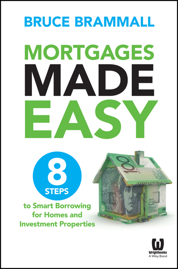 Bruce Brammall Mortgages Made Easy. 8 Steps to Smart Borrowing for Homes and Investment Properties